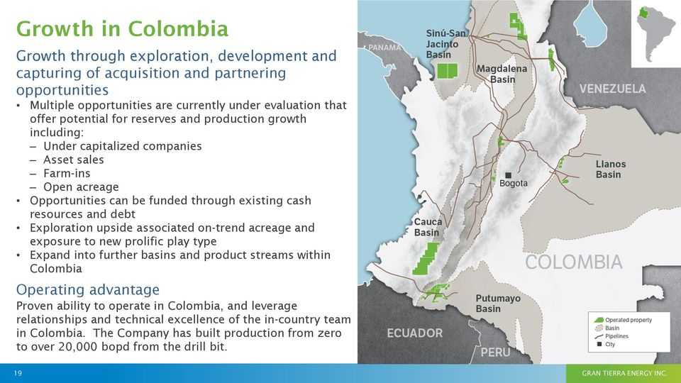 upside associated on-trend acreage and exposure to new prolific play type Expand into further basins and product streams within Colombia Operating advantage Proven ability to operate in