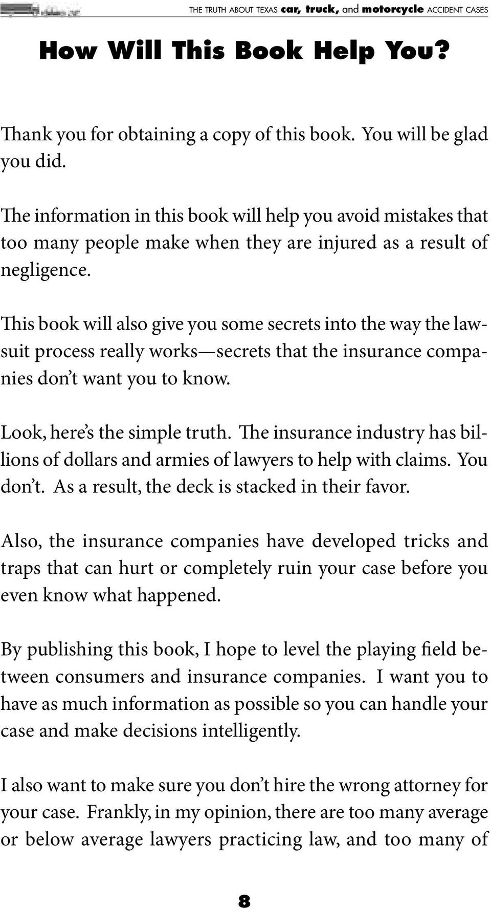is book will also give you some secrets into the way the lawsuit process really works secrets that the insurance companies don t want you to know. Look, here s the simple truth.