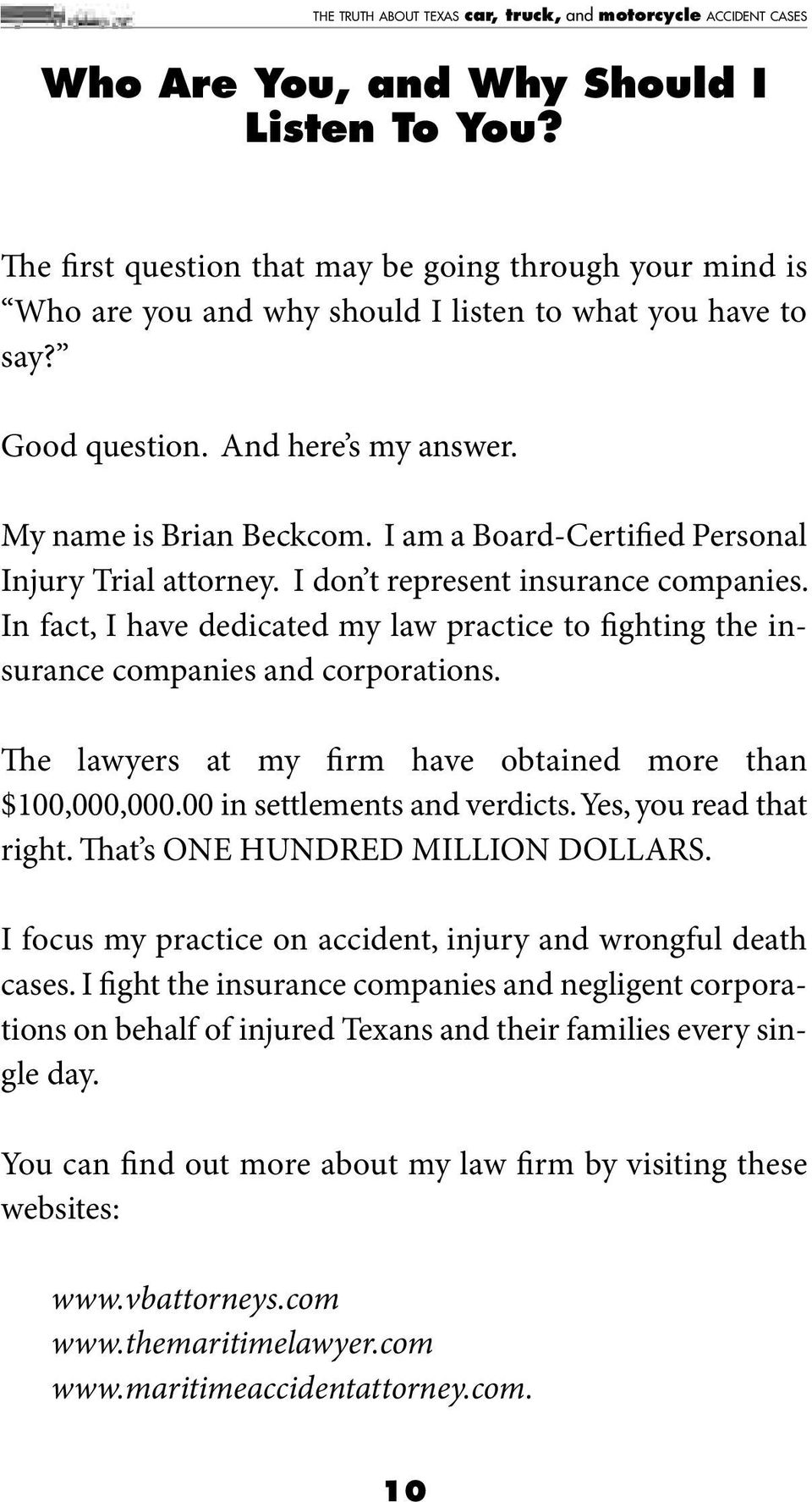 In fact, I have dedicated my law practice to fighting the insurance companies and corporations. e lawyers at my firm have obtained more than $100,000,000.00 in settlements and verdicts.
