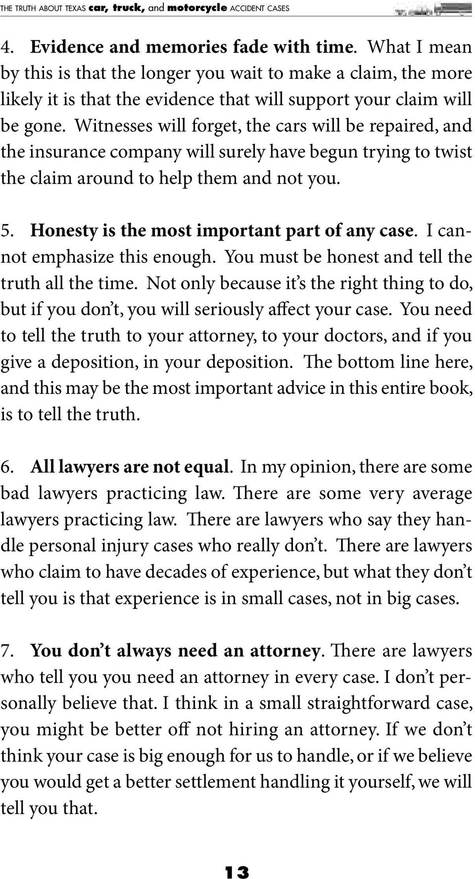 Honesty is the most important part of any case. I cannot emphasize this enough. You must be honest and tell the truth all the time.