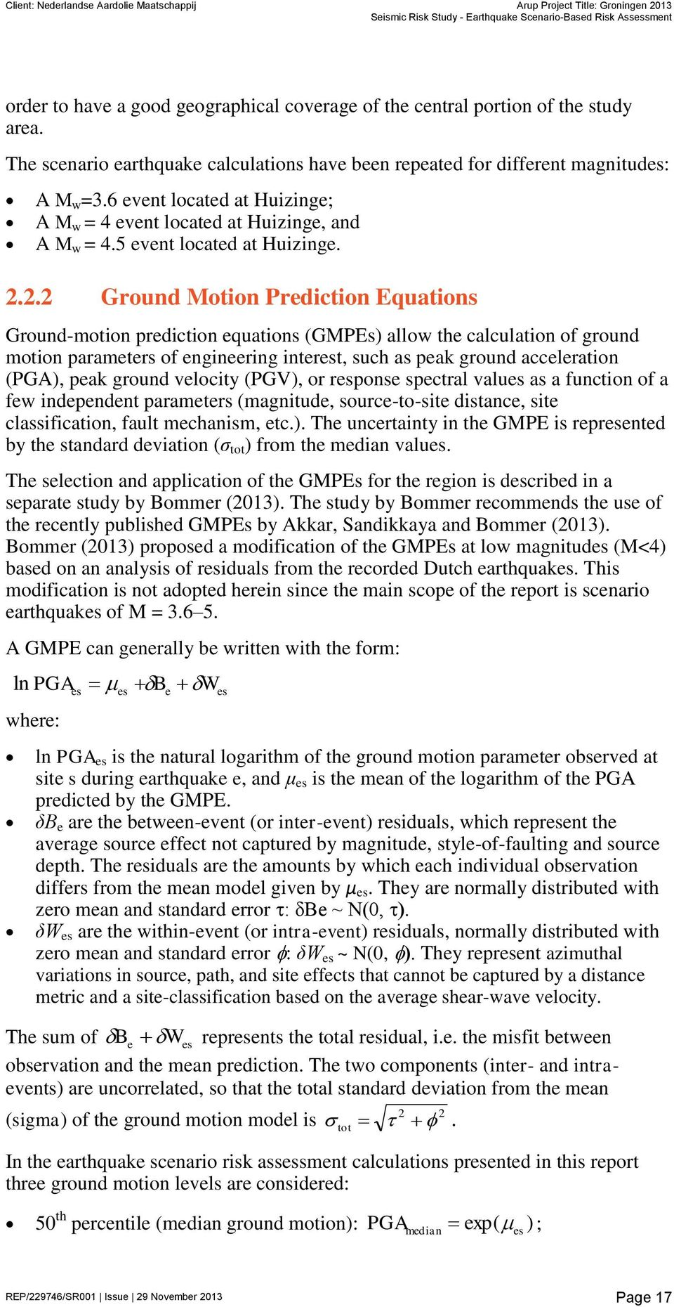 2.2 Ground Motion Prediction Equations Ground-motion prediction equations (GMPEs) allow the calculation of ground motion parameters of engineering interest, such as peak ground acceleration (PGA),