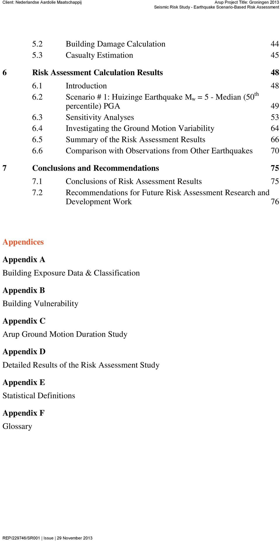 5 Summary of the Risk Assessment Results 66 6.6 Comparison with Observations from Other Earthquakes 70 7 Conclusions and Recommendations 75 7.1 Conclusions of Risk Assessment Results 75 7.
