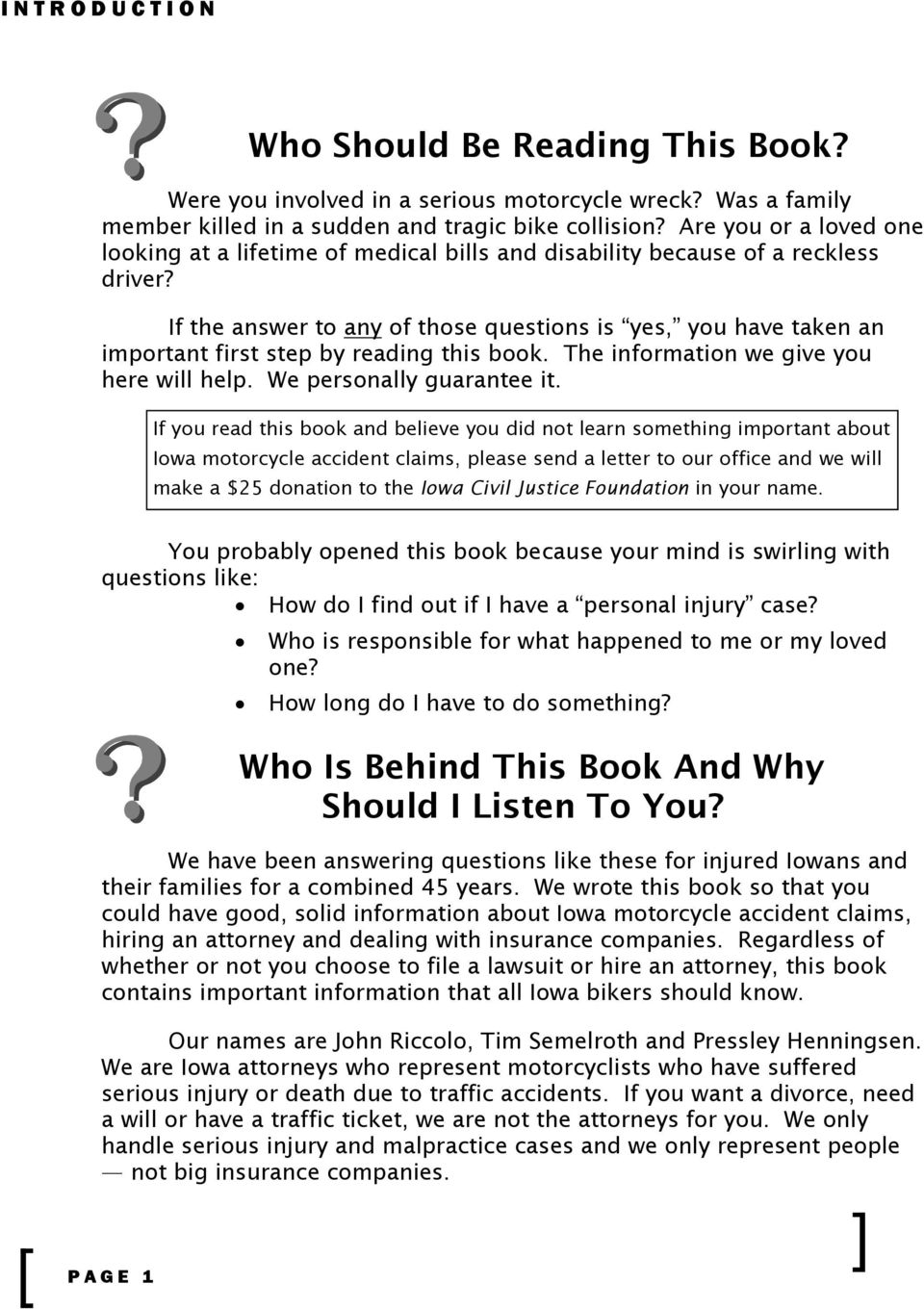 If the answer to any of those questions is yes, you have taken an important first step by reading this book. The information we give you here will help. We personally guarantee it.