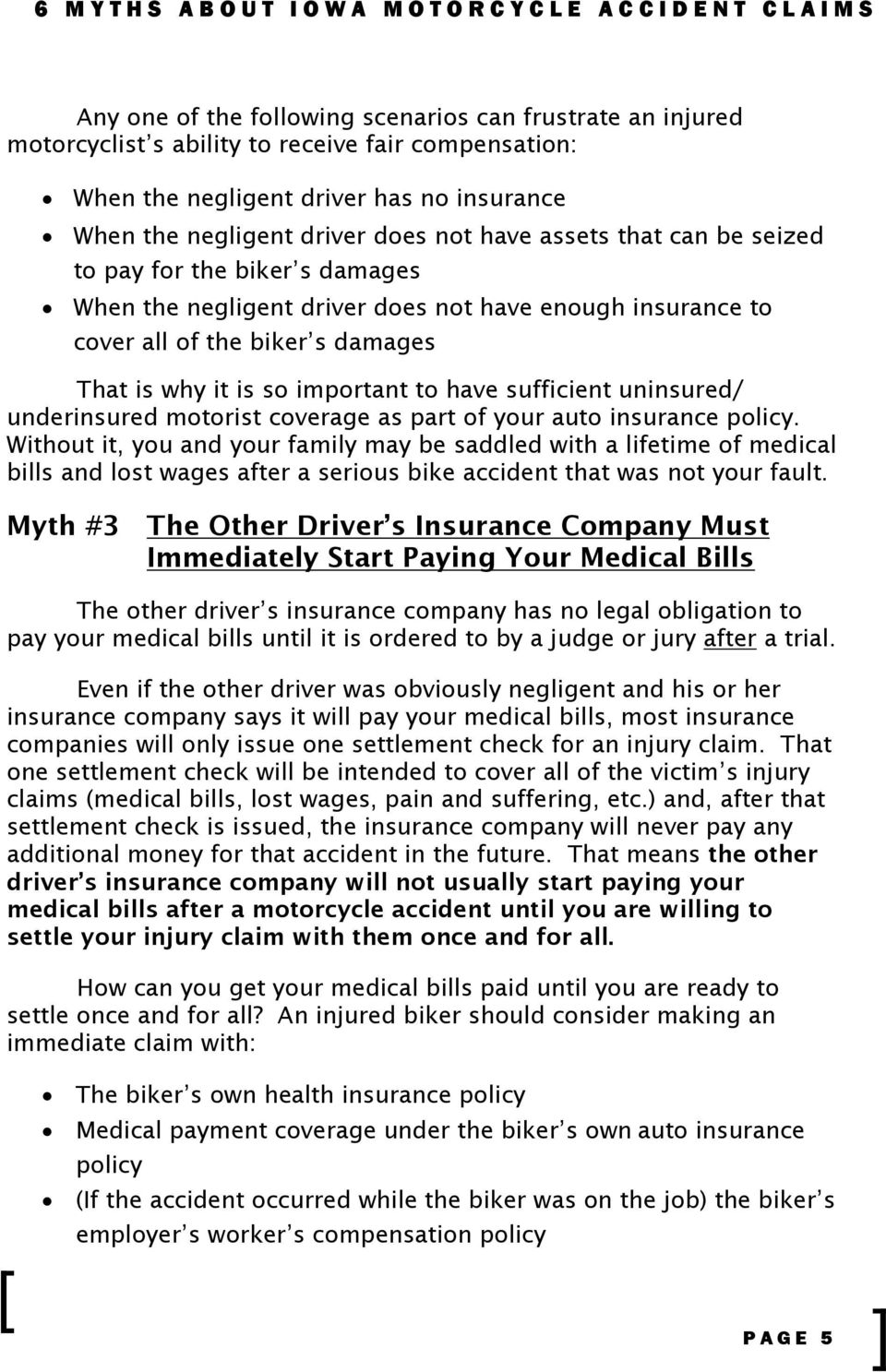 That is why it is so important to have sufficient uninsured/ underinsured motorist coverage as part of your auto insurance policy.
