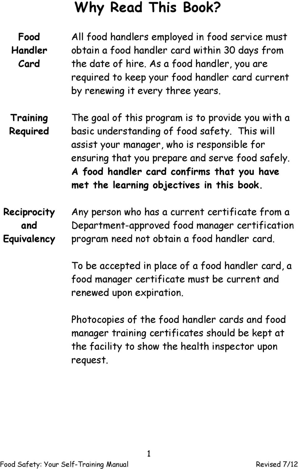 This will assist your manager, who is responsible for ensuring that you prepare and serve food safely. A food handler card confirms that you have met the learning objectives in this book.