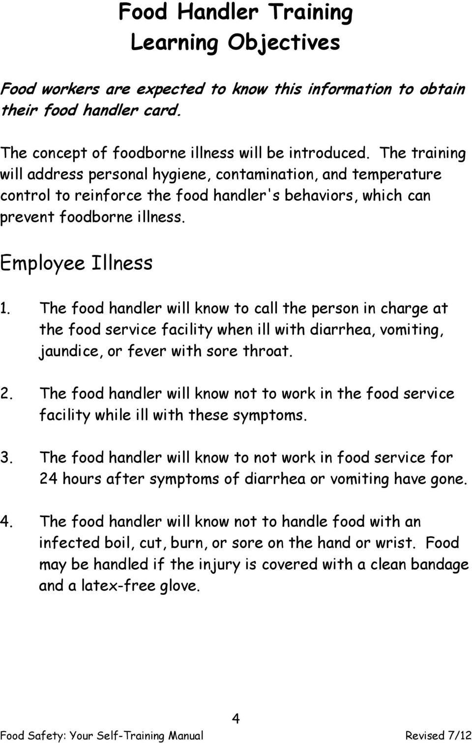 The food handler will know to call the person in charge at the food service facility when ill with diarrhea, vomiting, jaundice, or fever with sore throat. 2.