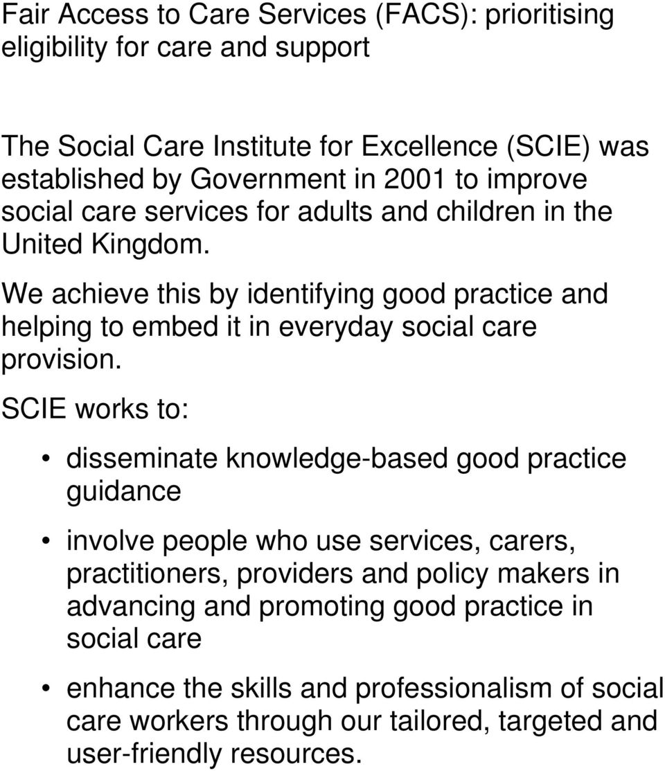 We achieve this by identifying good practice and helping to embed it in everyday social care provision.