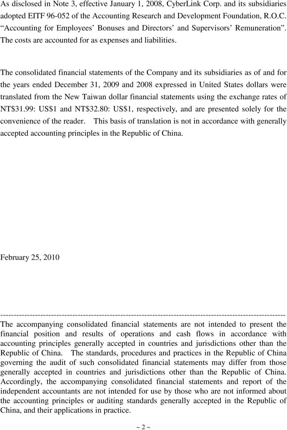 The consolidated financial statements of the Company and its subsidiaries as of and for the years ended December 31, 2009 and 2008 expressed in United States dollars were translated from the New
