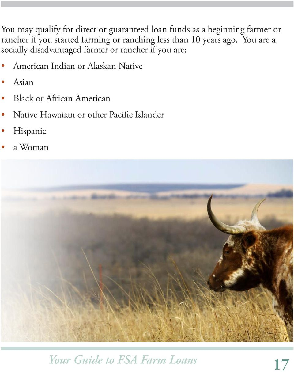 You are a socially disadvantaged farmer or rancher if you are: American Indian or