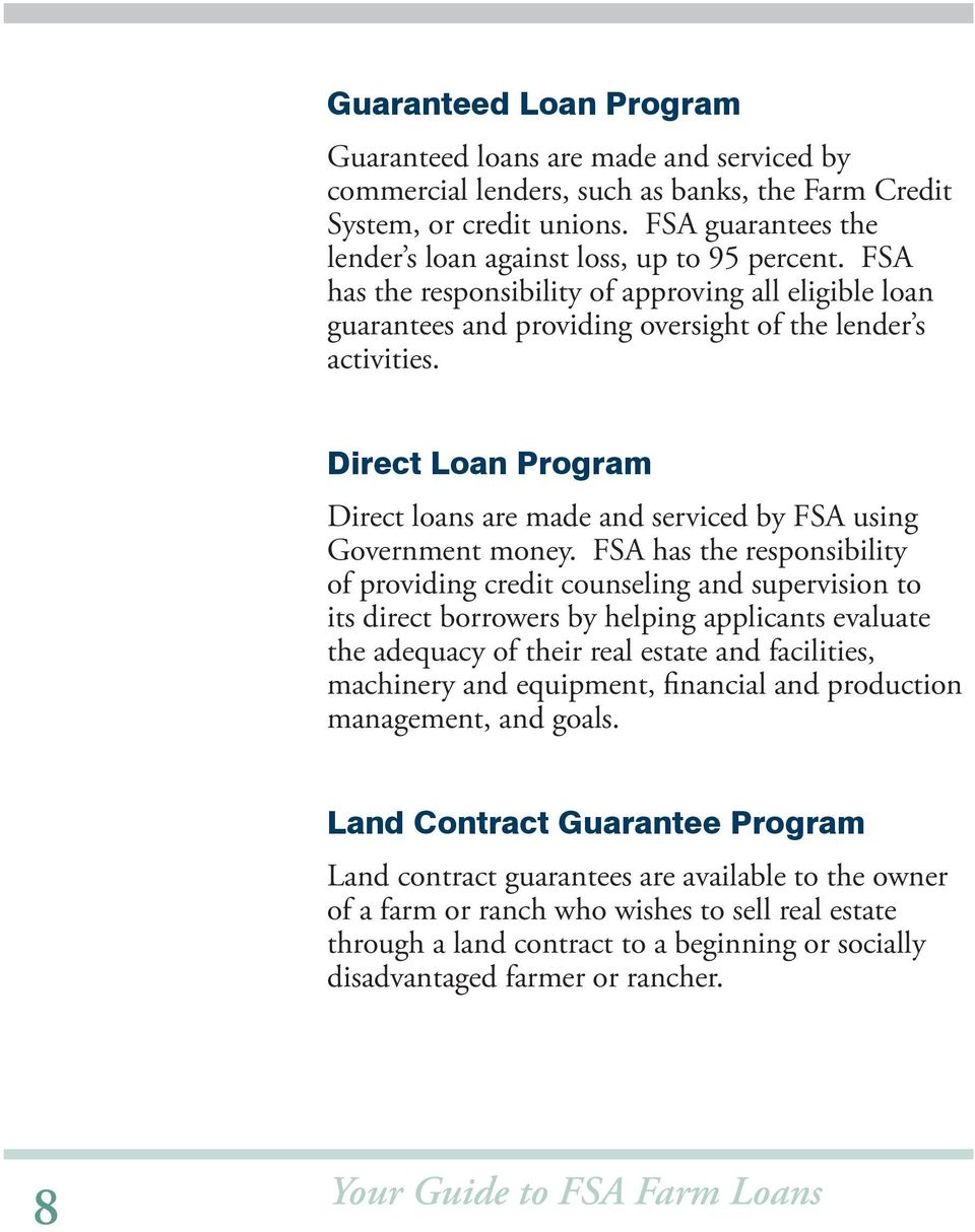 Direct Loan Program Direct loans are made and serviced by FSA using Government money.