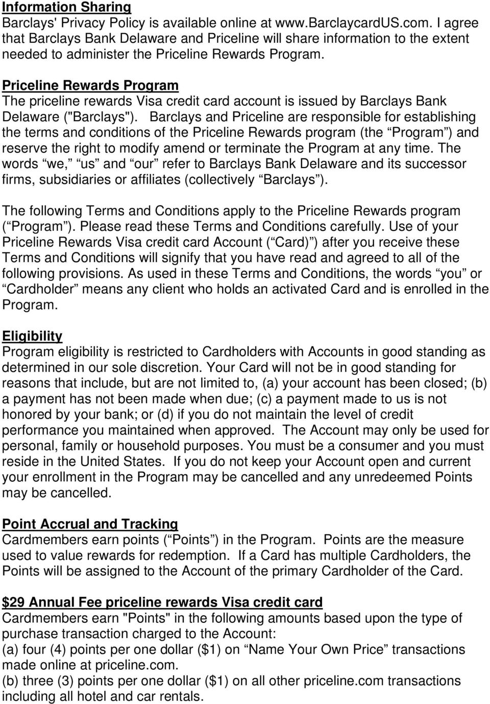 "Priceline Rewards Program The priceline rewards Visa credit card account is issued by Barclays Bank Delaware (""Barclays"")."
