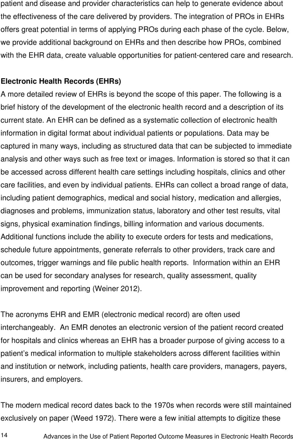 Below, we provide additional background on EHRs and then describe how PROs, combined with the EHR data, create valuable opportunities for patient-centered care and research.