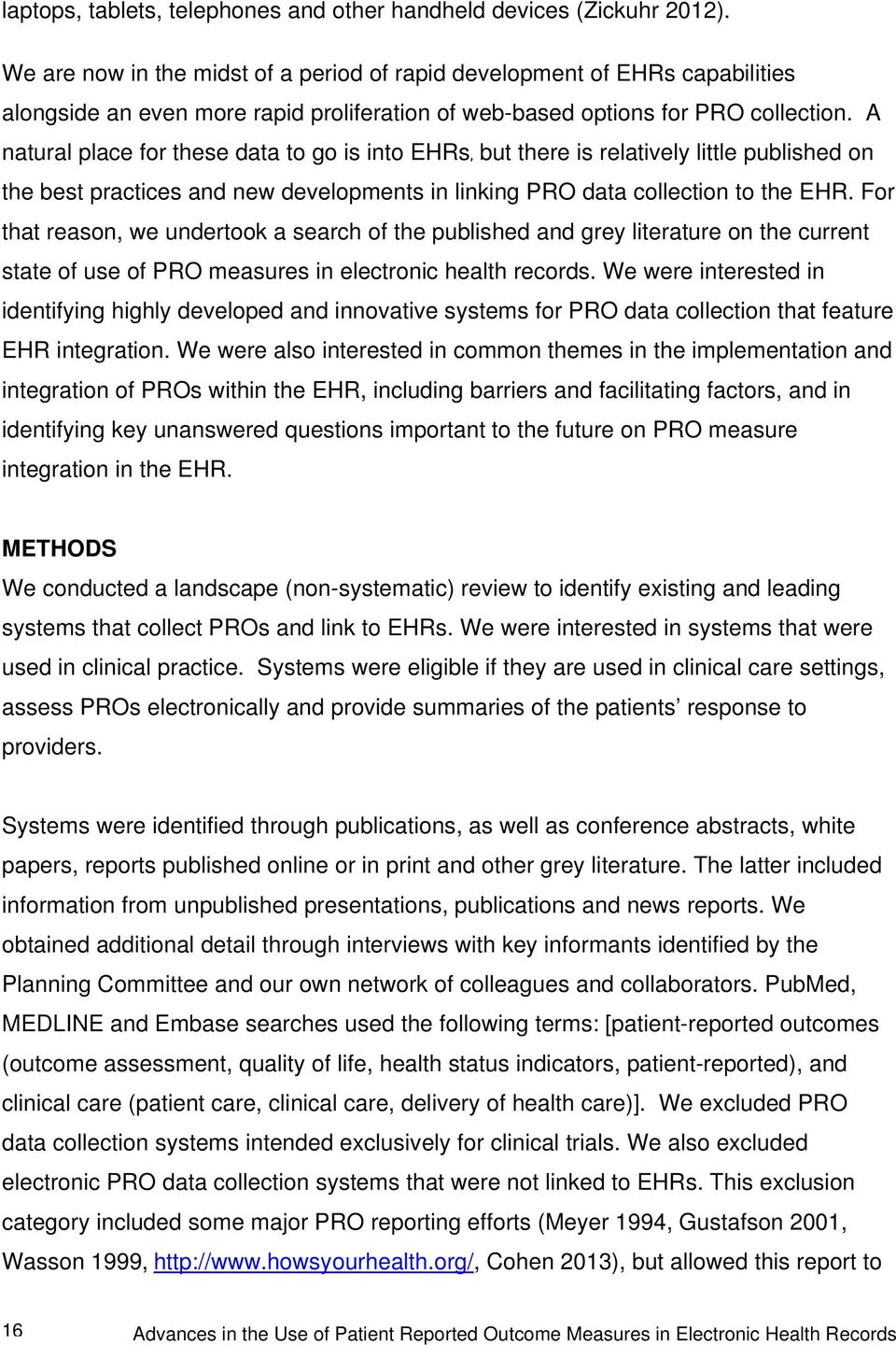 A natural place for these data to go is into EHRs, but there is relatively little published on the best practices and new developments in linking PRO data collection to the EHR.
