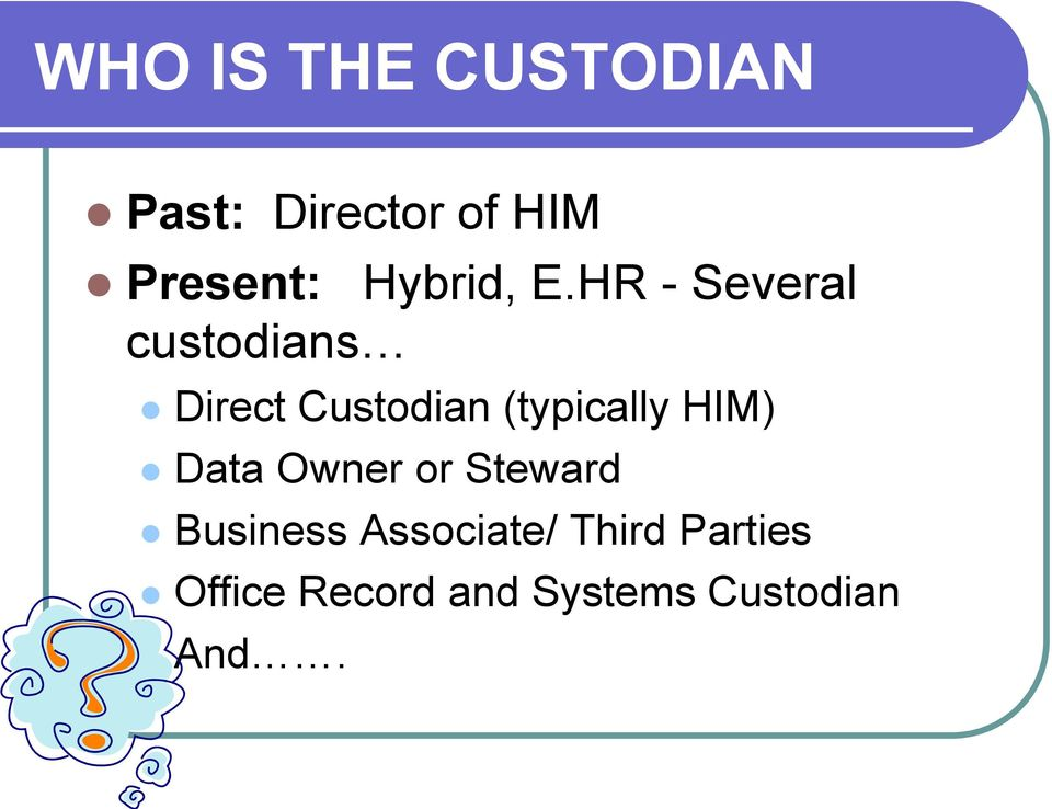 HR - Several custodians Direct Custodian (typically