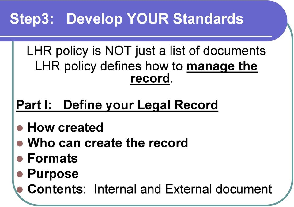 Part I: Define your Legal Record How created Who can create
