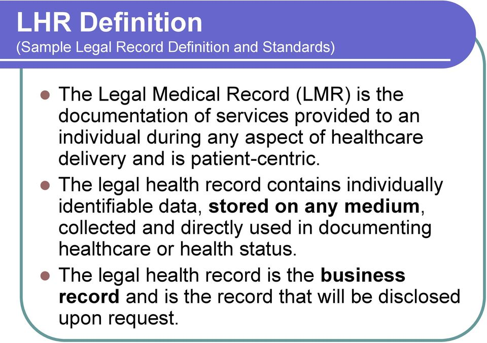 The legal health record contains individually identifiable data, stored on any medium, collected and directly used in