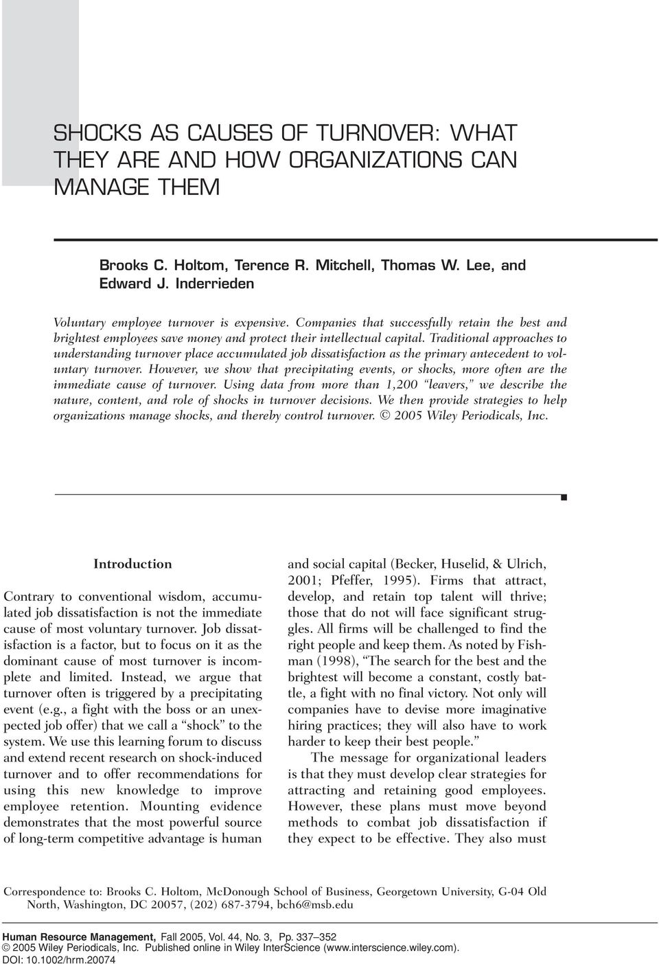 Traditional approaches to understanding turnover place accumulated job dissatisfaction as the primary antecedent to voluntary turnover.
