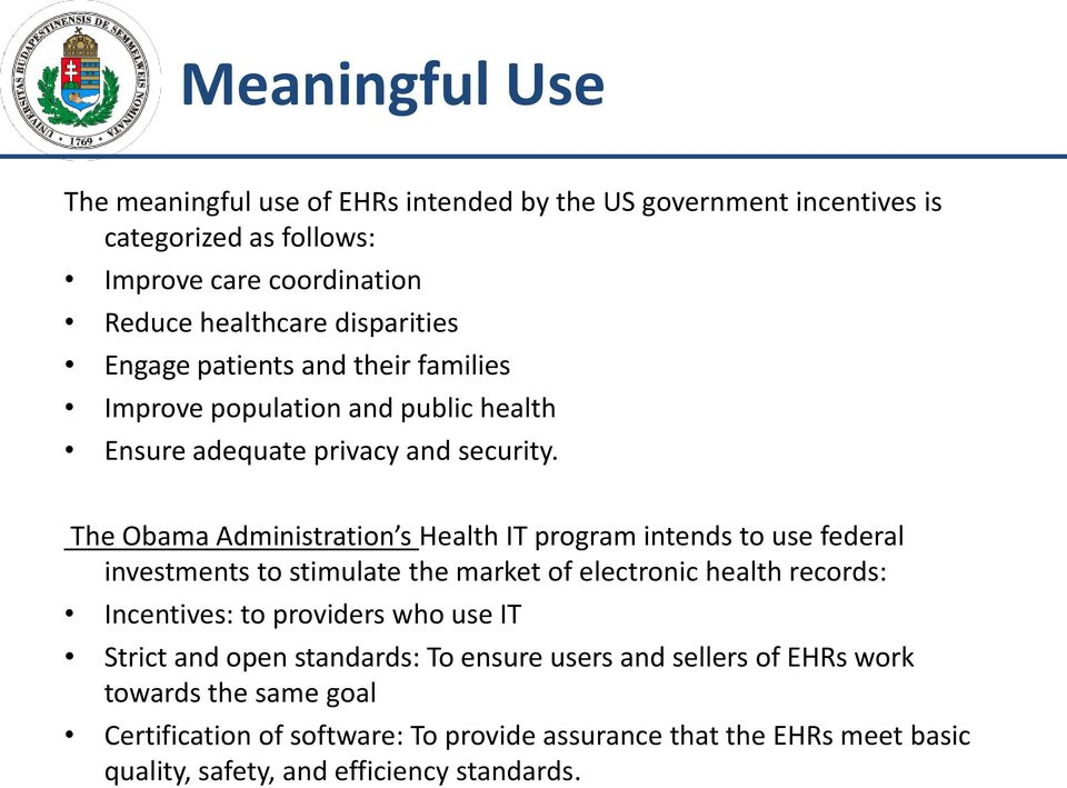 The Obama Administration s Health IT program intends to use federal investments to stimulate the market of electronic health records: Incentives: to providers who