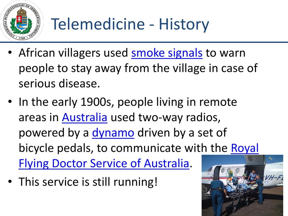 In the early 1900s, people living in remote areas in Australia used two-way radios, powered