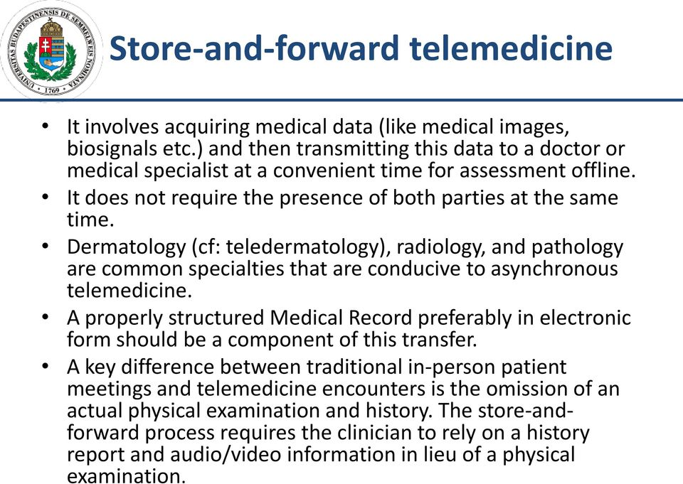 Dermatology (cf: teledermatology), radiology, and pathology are common specialties that are conducive to asynchronous telemedicine.