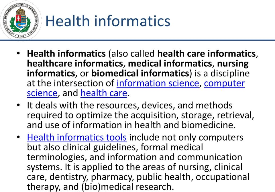 It deals with the resources, devices, and methods required to optimize the acquisition, storage, retrieval, and use of information in health and biomedicine.