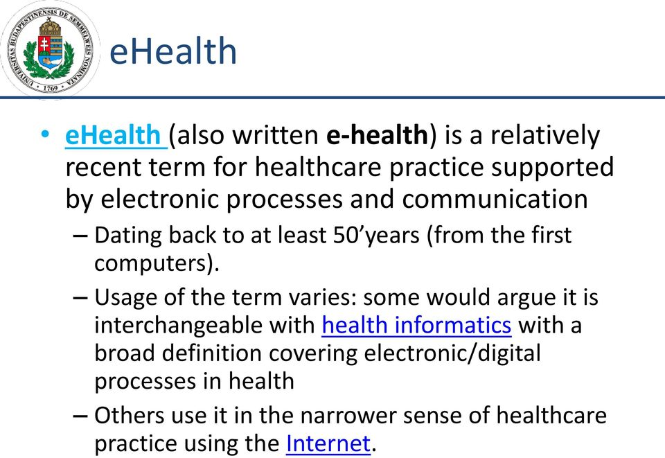Usage of the term varies: some would argue it is interchangeable with health informatics with a broad