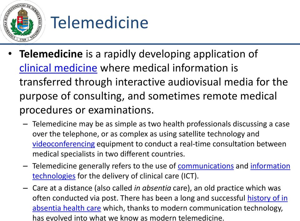 Telemedicine may be as simple as two health professionals discussing a case over the telephone, or as complex as using satellite technology and videoconferencing equipment to conduct a real-time