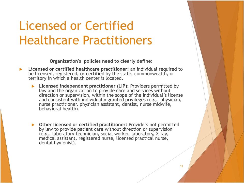 Licensed independent practitioner (LIP): Providers permitted by law and the organization to provide care and services without direction or supervision, within the scope of the individual s license
