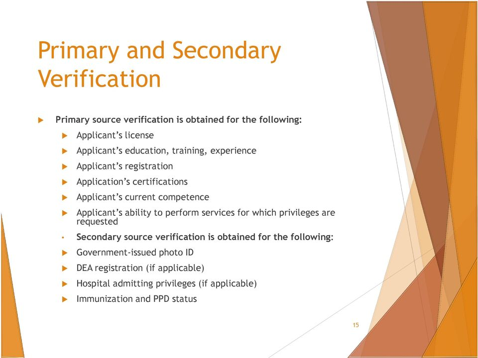 ability to perform services for which privileges are requested Secondary source verification is obtained for the following: