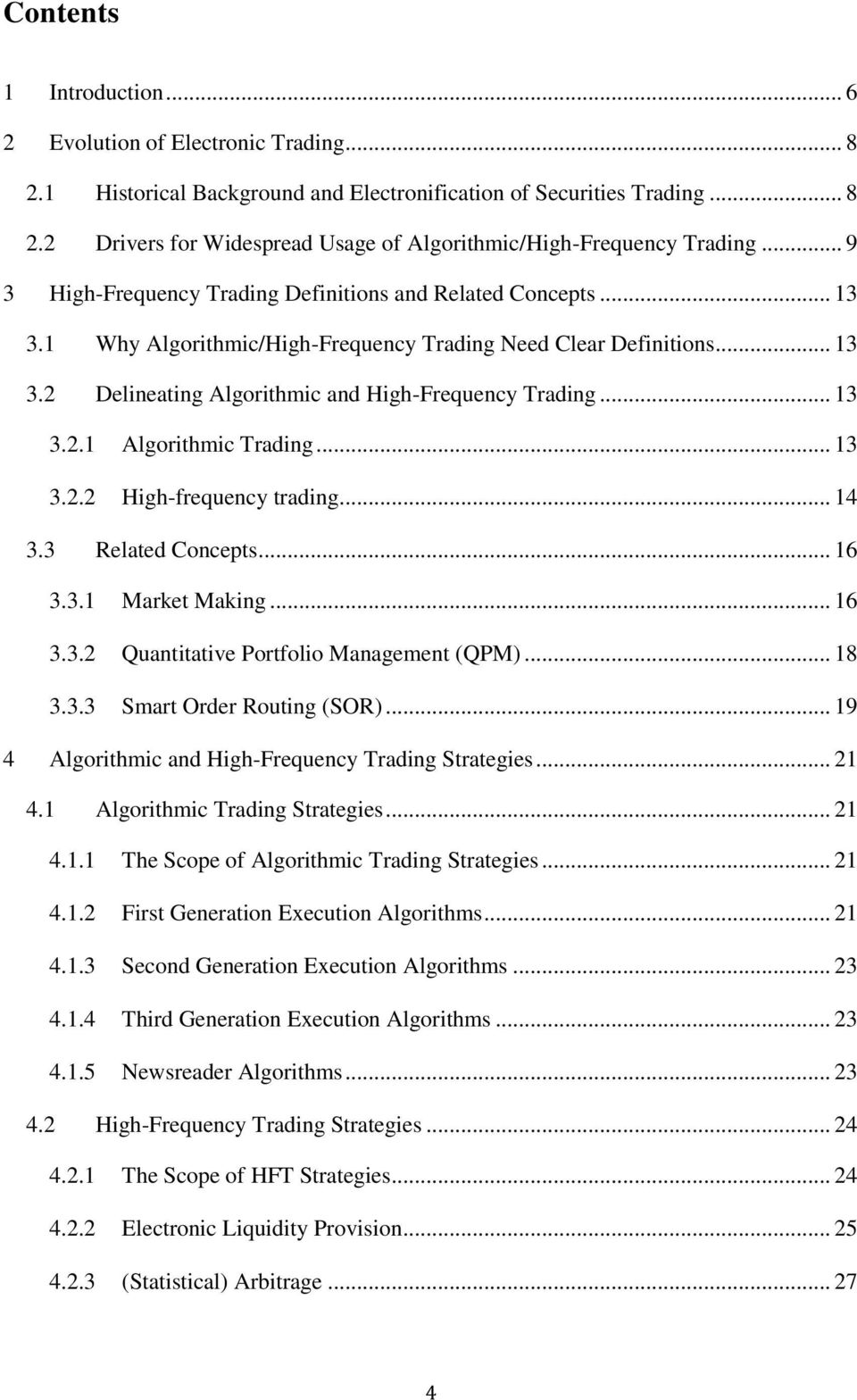 .. 13 3.2.1 Algorithmic Trading... 13 3.2.2 High-frequency trading... 14 3.3 Related Concepts... 16 3.3.1 Market Making... 16 3.3.2 Quantitative Portfolio Management (QPM)... 18 3.3.3 Smart Order Routing (SOR).