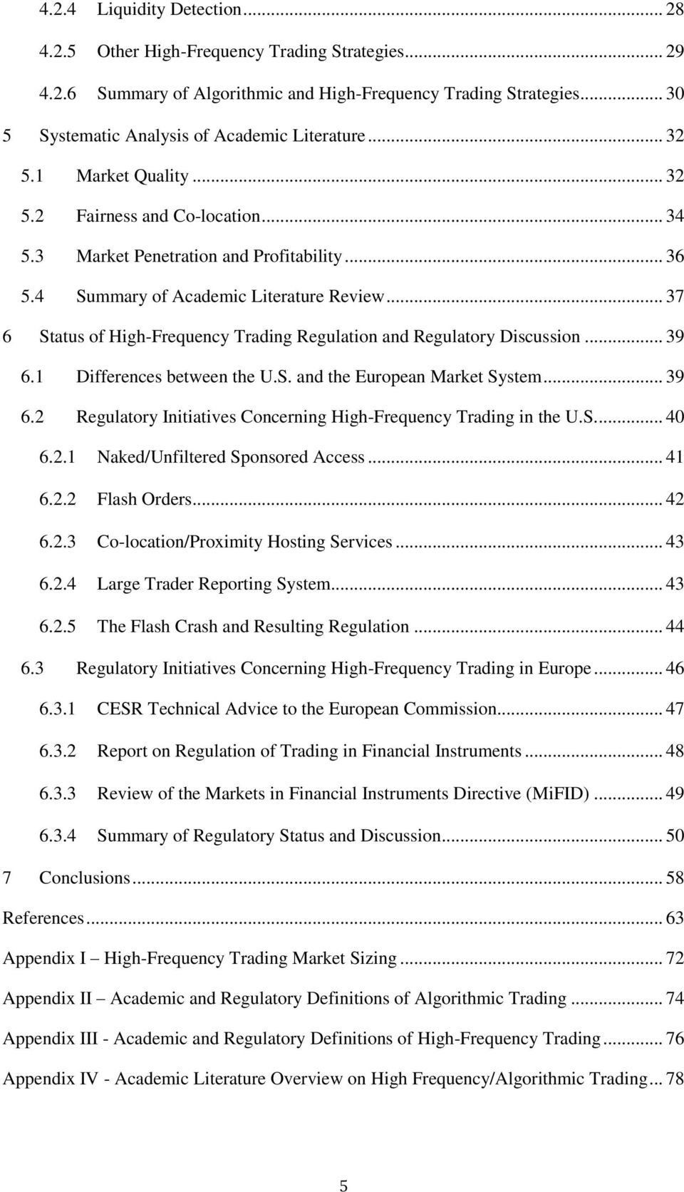 .. 37 6 Status of High-Frequency Trading Regulation and Regulatory Discussion... 39 6.1 Differences between the U.S. and the European Market System... 39 6.2 Regulatory Initiatives Concerning High-Frequency Trading in the U.