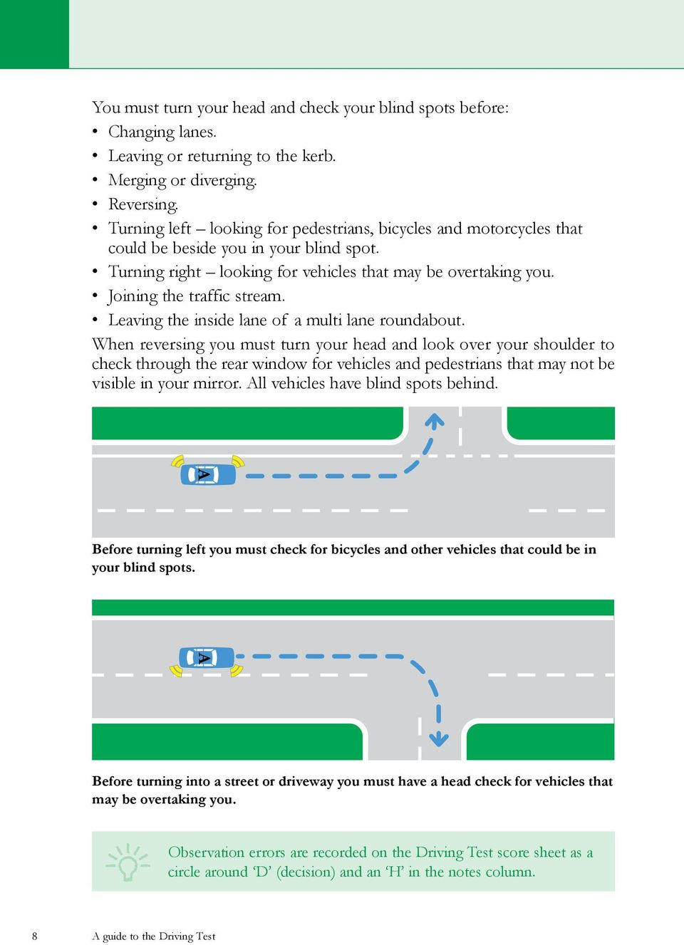 Leaving the inside lane of a multi lane roundabout.