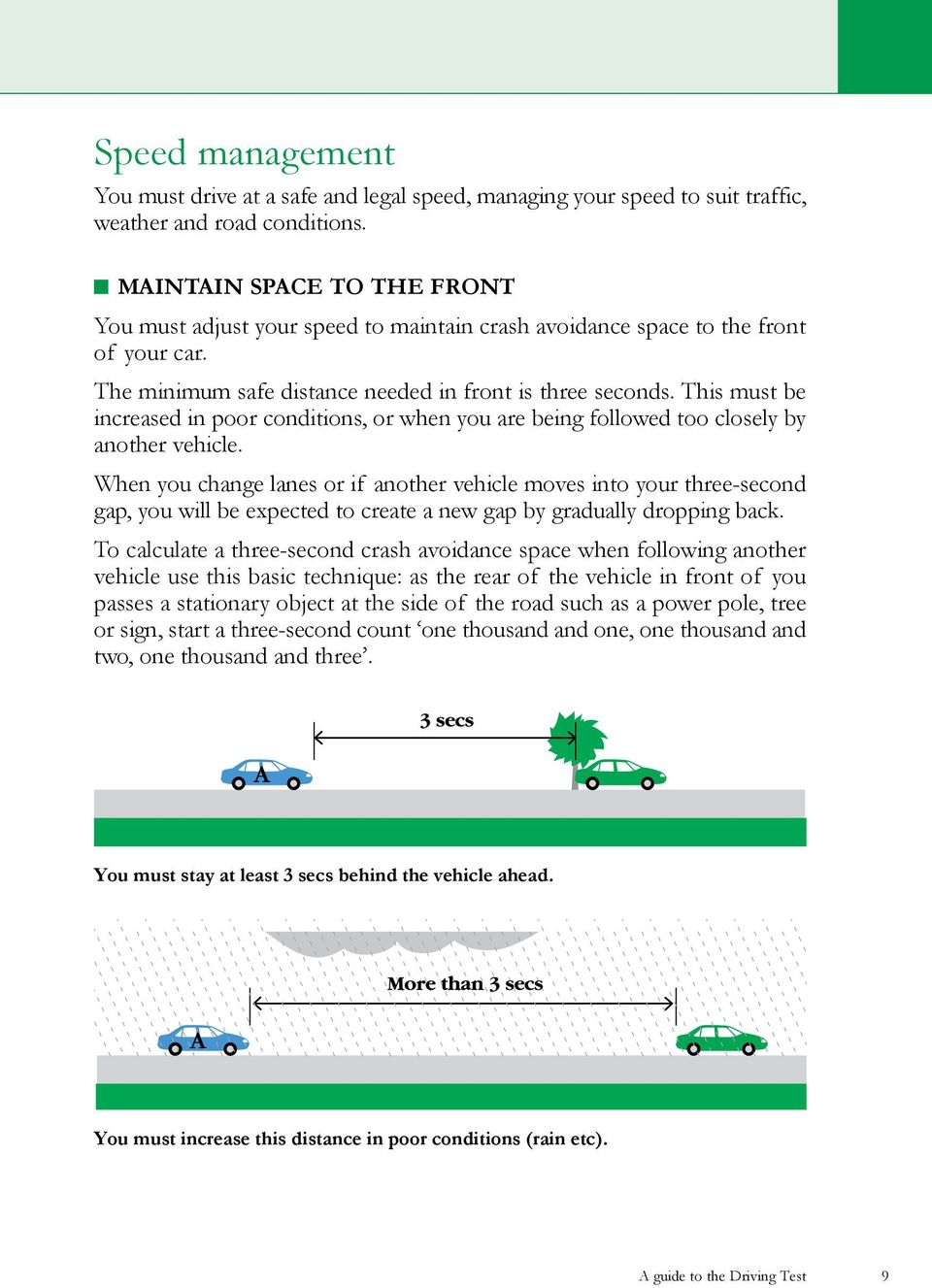 This must be increased in poor conditions, or when you are being followed too closely by another vehicle.