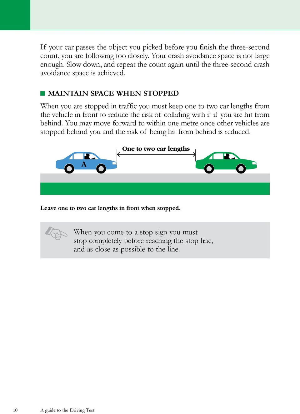 MINTIN SPCE WHEN STOPPED When you are stopped in traffic you must keep one to two car lengths from the vehicle in front to reduce the risk of colliding with it if you are hit from behind.