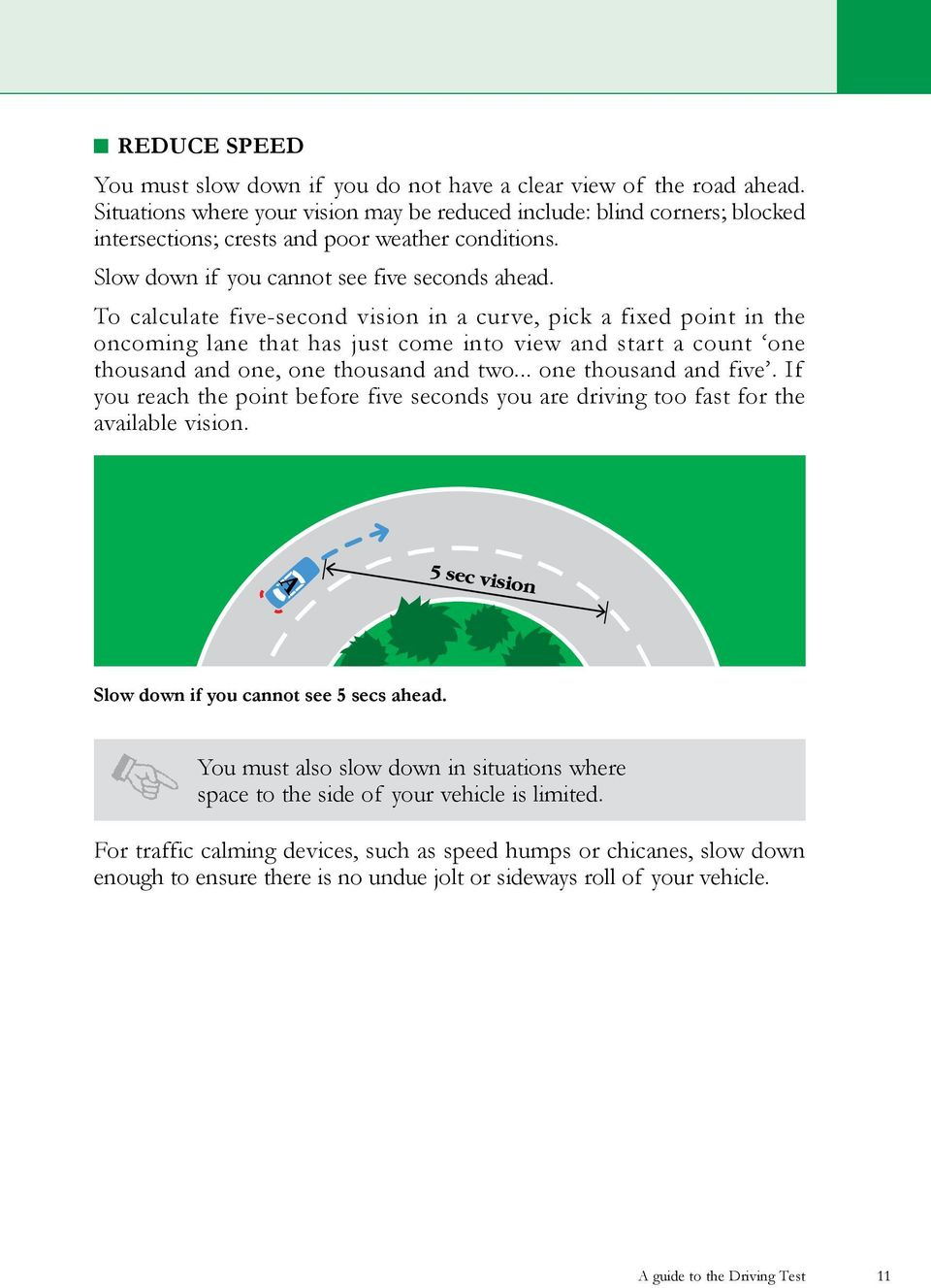 To calculate five-second vision in a curve, pick a fixed point in the oncoming lane that has just come into view and start a count one thousand and one, one thousand and two... one thousand and five.