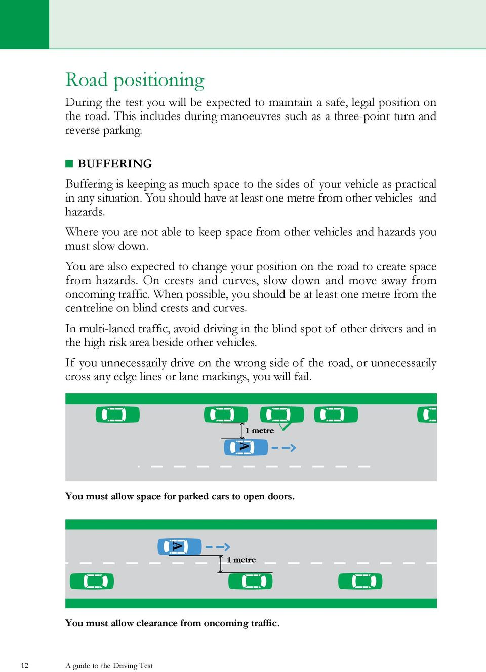 Where you are not able to keep space from other vehicles and hazards you must slow down. You are also expected to change your position on the road to create space from hazards.
