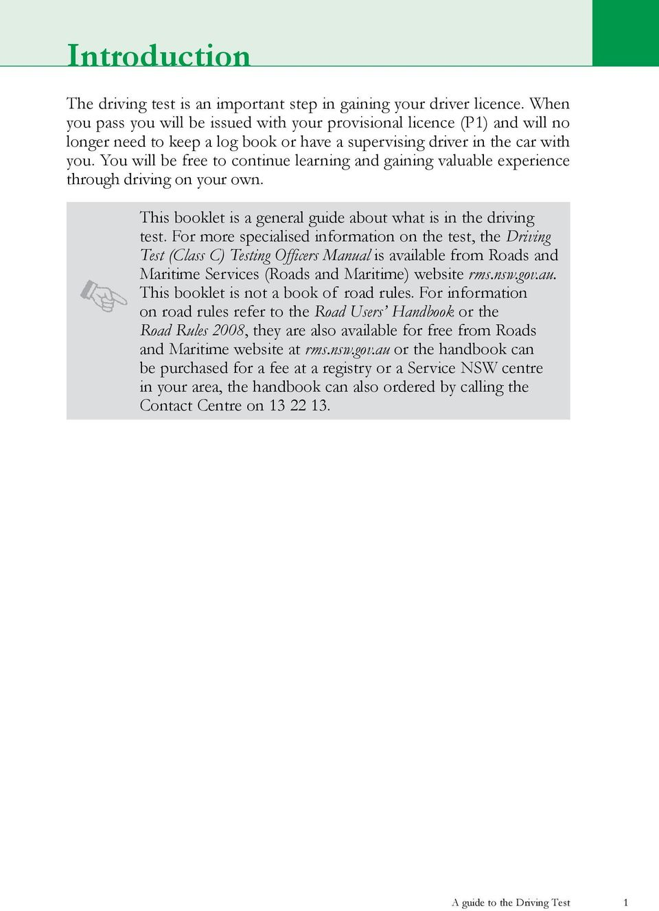 You will be free to continue learning and gaining valuable experience through driving on your own. This booklet is a general guide about what is in the driving test.