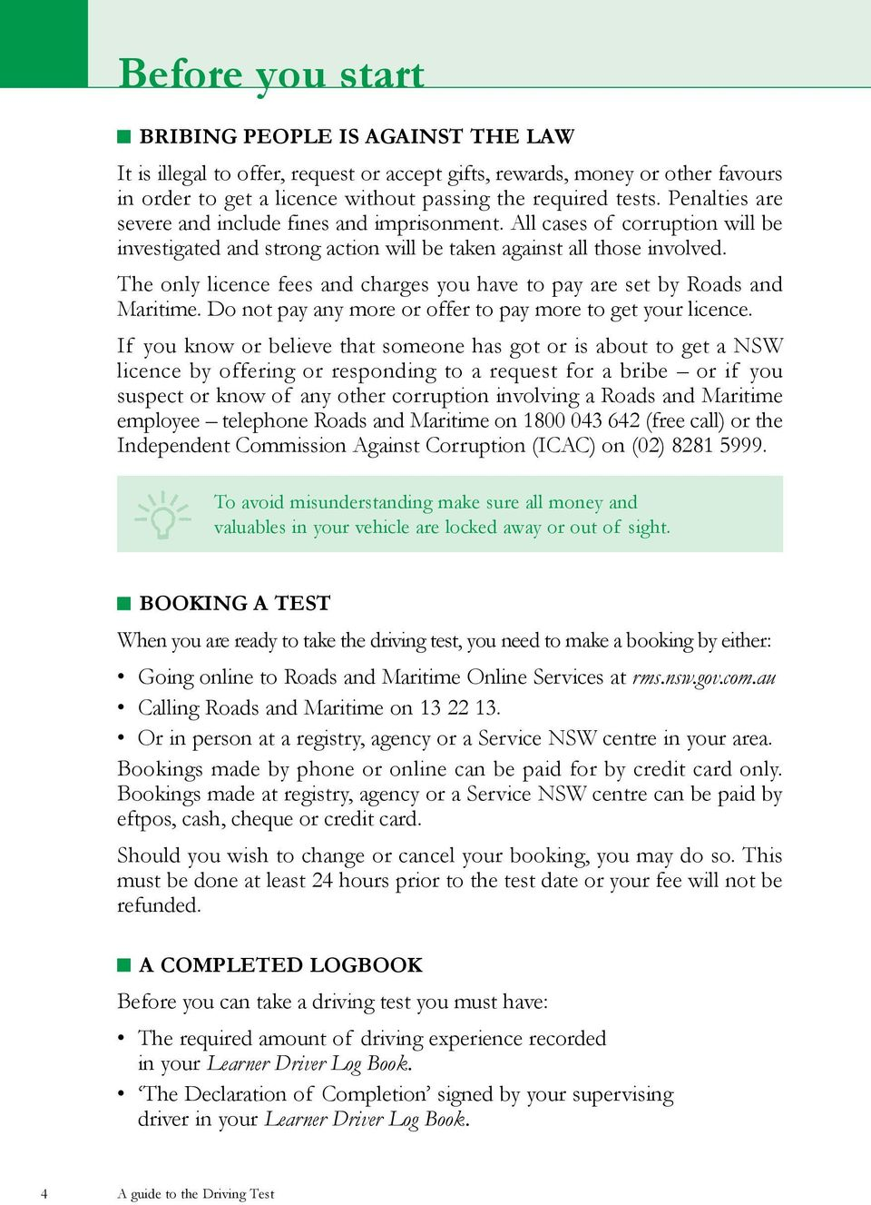 The only licence fees and charges you have to pay are set by Roads and Maritime. Do not pay any more or offer to pay more to get your licence.