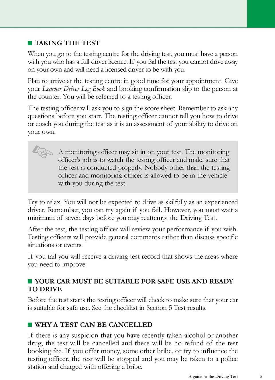 Give your Learner Driver Log Book and booking confirmation slip to the person at the counter. You will be referred to a testing officer. The testing officer will ask you to sign the score sheet.