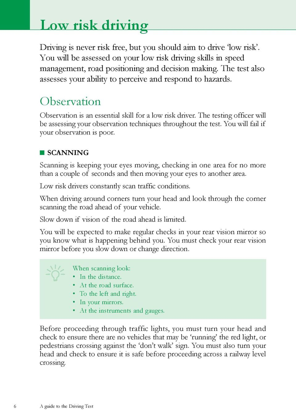 The testing officer will be assessing your observation techniques throughout the test. You will fail if your observation is poor.