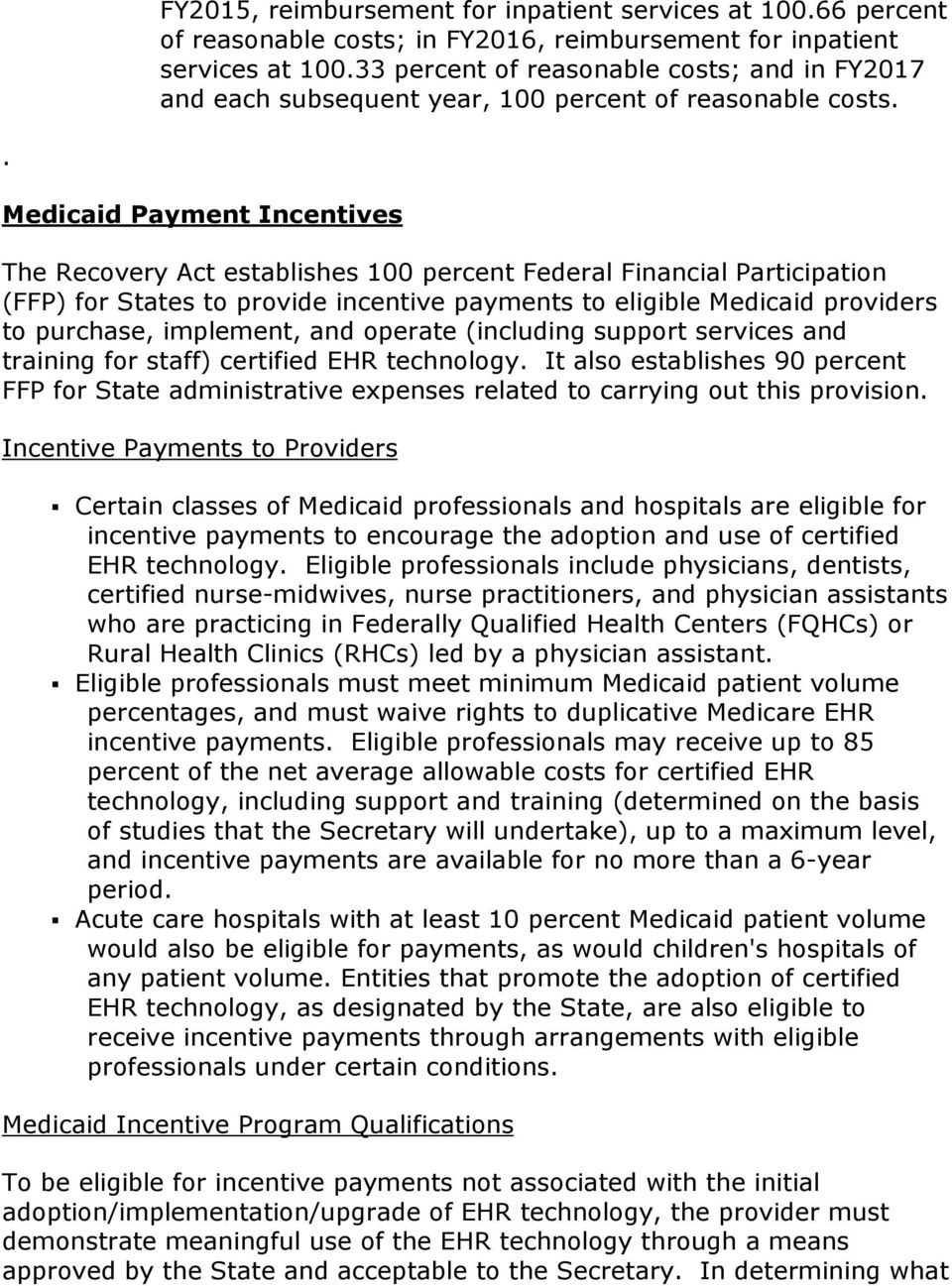 . Medicaid Payment Incentives The Recovery Act establishes 100 percent Federal Financial Participation (FFP) for States to provide incentive payments to eligible Medicaid providers to purchase,