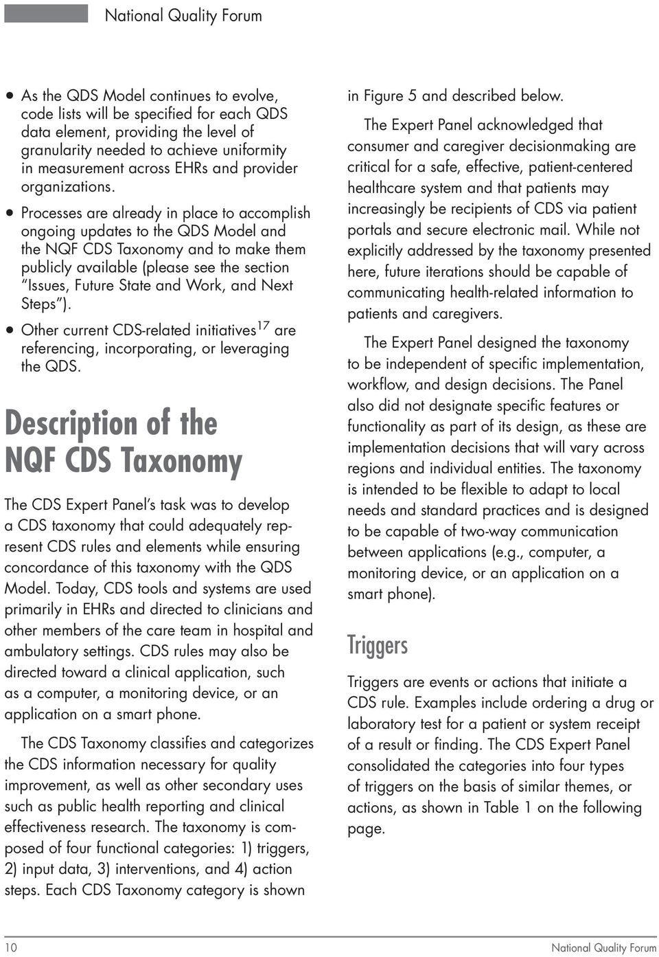 Processes are already in place to accomplish ongoing updates to the QDS Model and the NQF CDS Taxonomy and to make them publicly available (please see the section Issues, Future State and Work, and