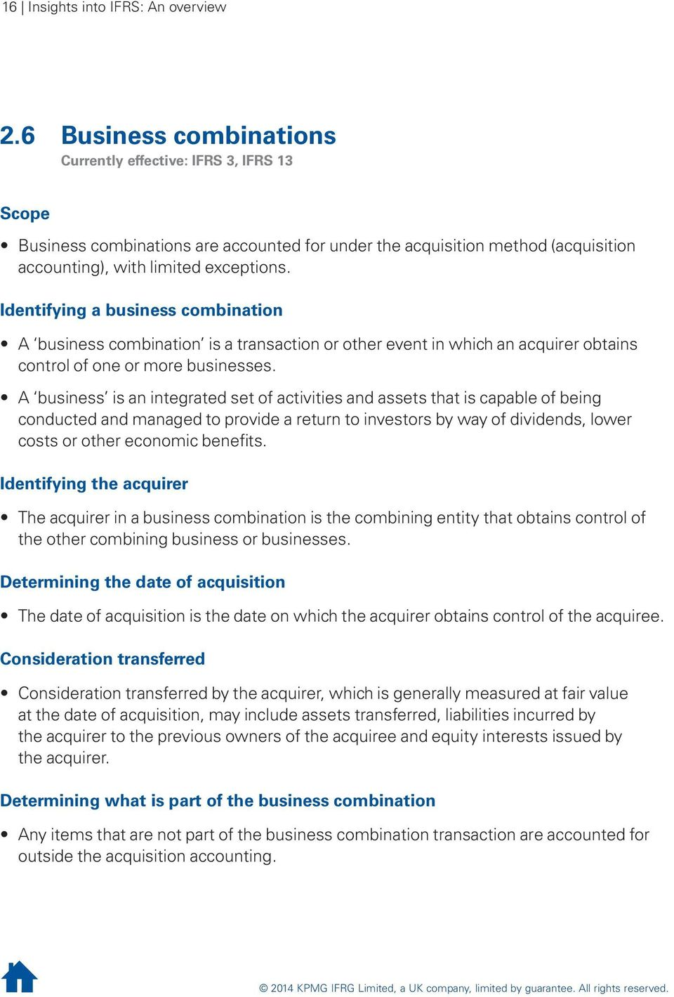 Identifying a business combination A business combination is a transaction or other event in which an acquirer obtains control of one or more businesses.
