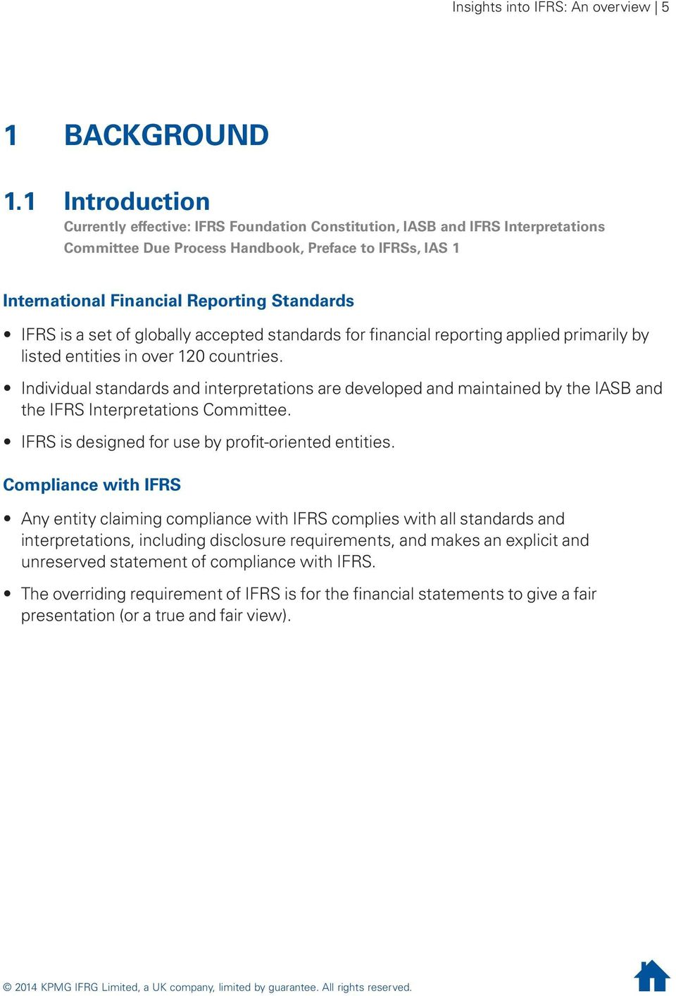 IFRS is a set of globally accepted standards for financial reporting applied primarily by listed entities in over 120 countries.