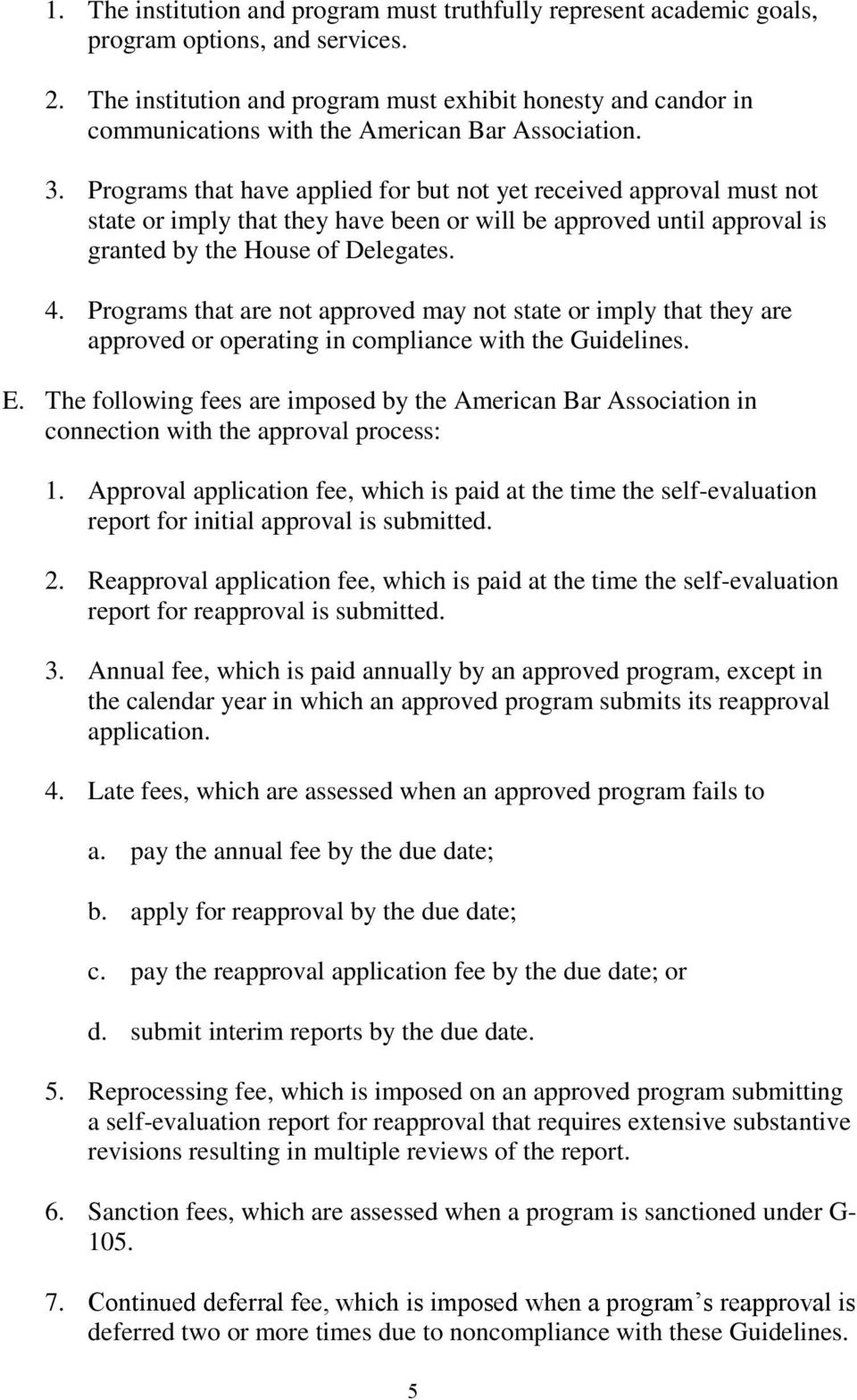 Programs that have applied for but not yet received approval must not state or imply that they have been or will be approved until approval is granted by the House of Delegates. 4.