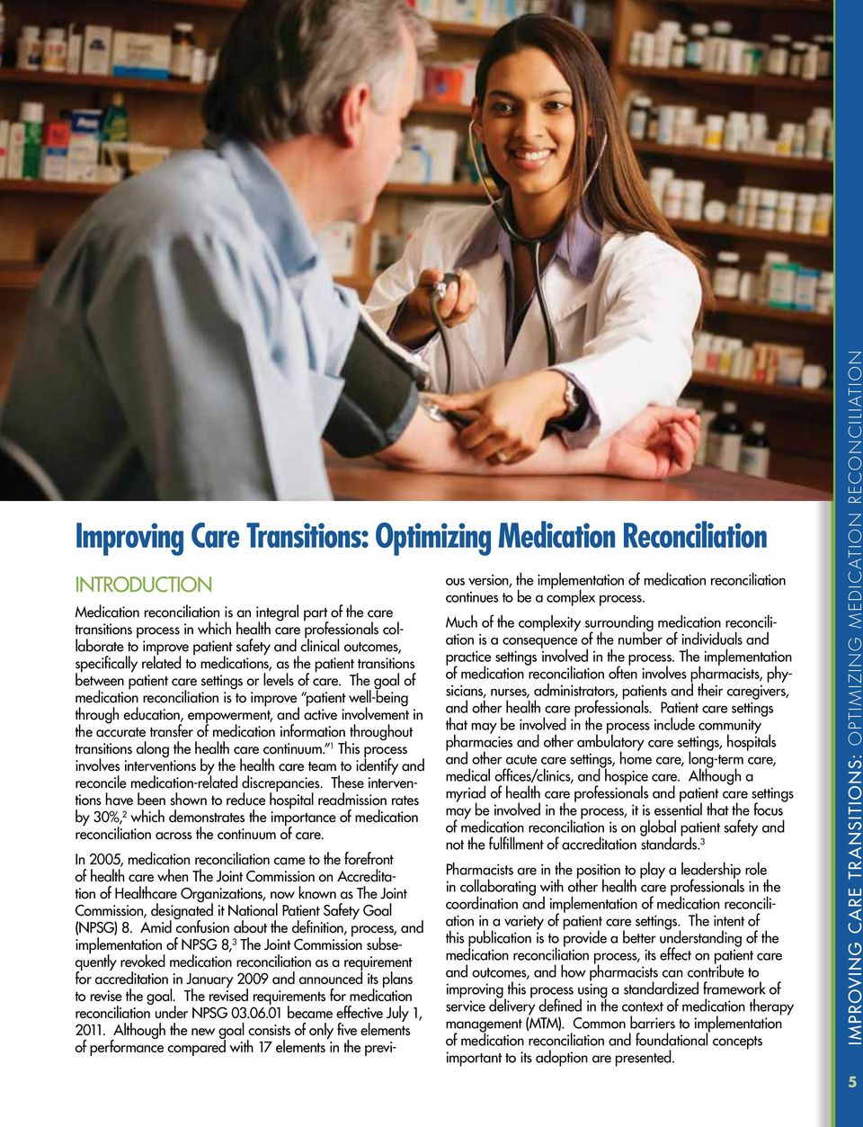 The goal of medication reconciliation is to improve patient well-being through education, empowerment, and active involvement in the accurate transfer of medication information throughout transitions