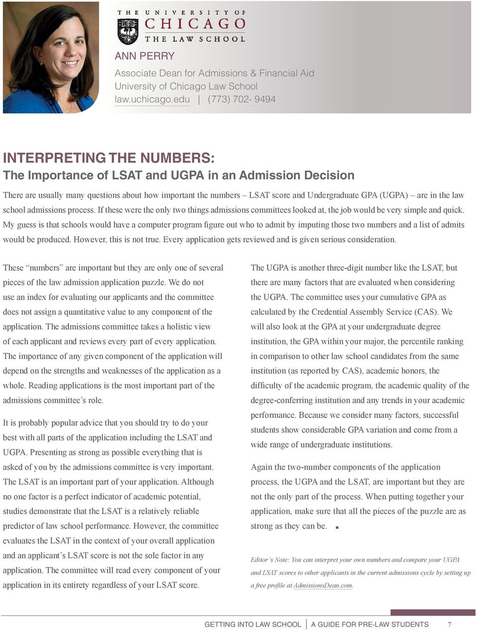 (UGPA) are in the law school admissions process. If these were the only two things admissions committees looked at, the job would be very simple and quick.