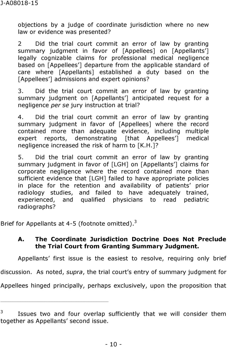 departure from the applicable standard of care where [Appellants] established a duty based on the [Appellees ] admissions and expert opinions? 3.