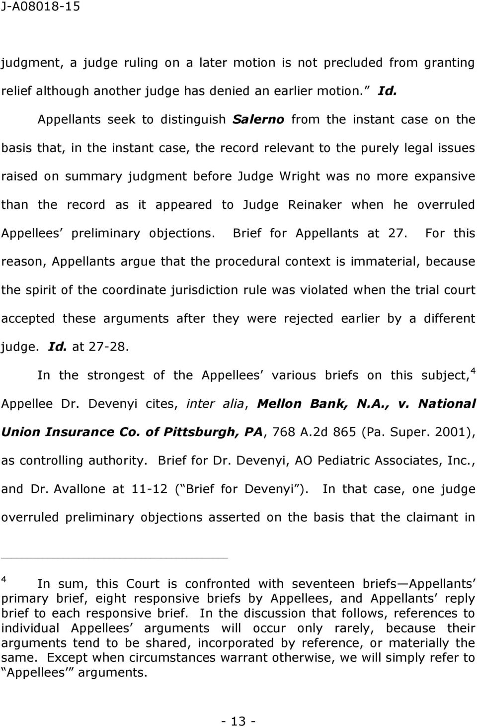 no more expansive than the record as it appeared to Judge Reinaker when he overruled Appellees preliminary objections. Brief for Appellants at 27.