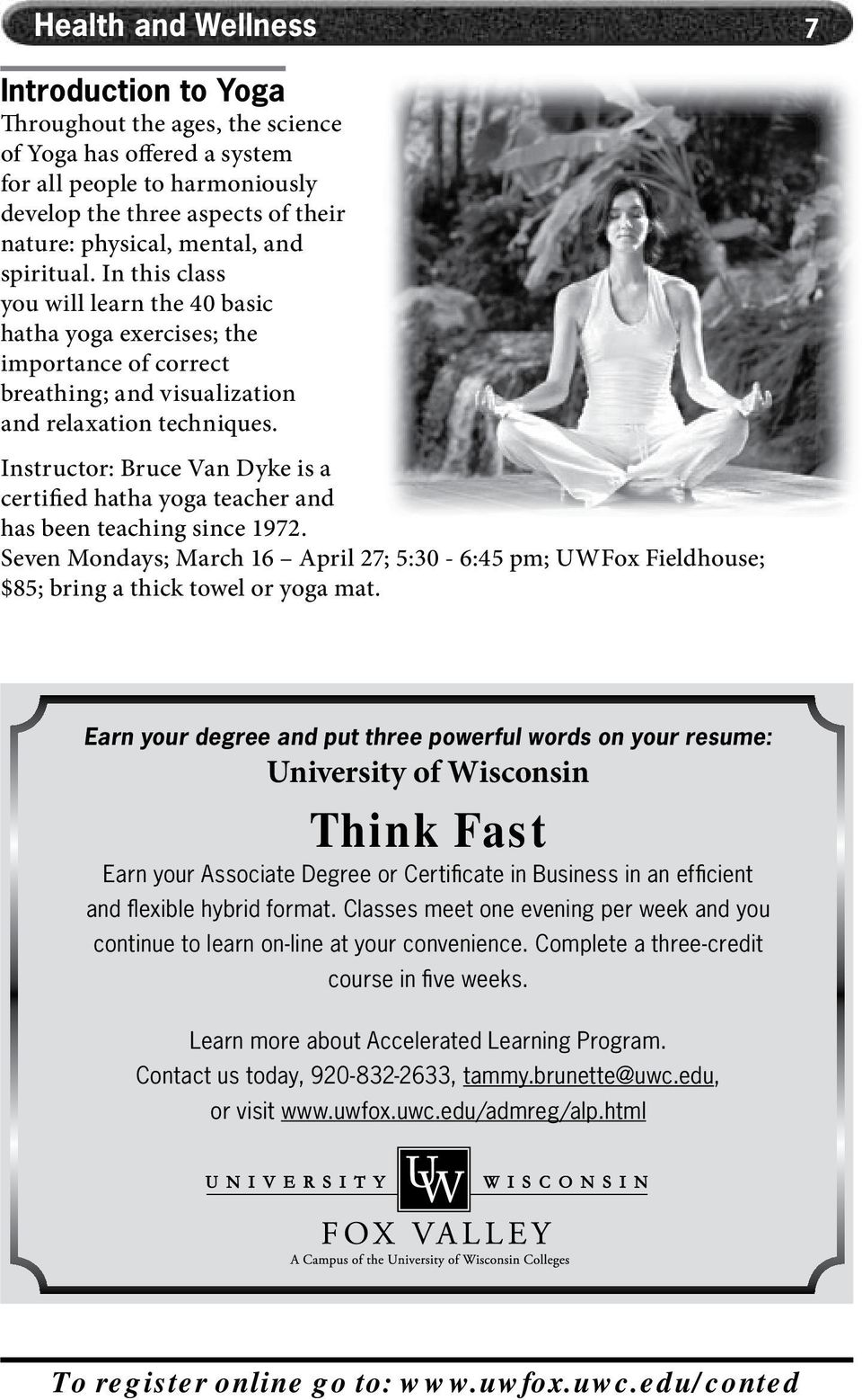 Instructor: Bruce Van Dyke is a certified hatha yoga teacher and has been teaching since 1972. Seven Mondays; March 16 April 27; 5:30-6:45 pm; UWFox Fieldhouse; $85; bring a thick towel or yoga mat.